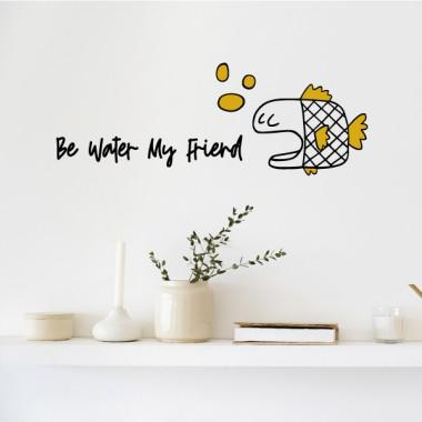 Be water my friend - Vinilos decorativos de pared