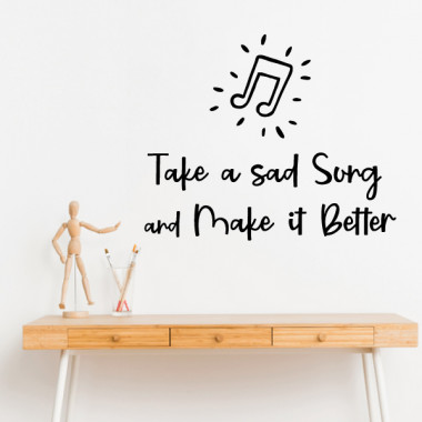 Take a sad song and make it better - Vinilos decorativos de pared