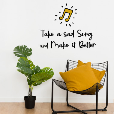 Take a sad song and make it better - Stickers muraux décoratifs