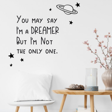 You may say I'm a dreamer but I'm not the only one - Stickers muraux décoratifs