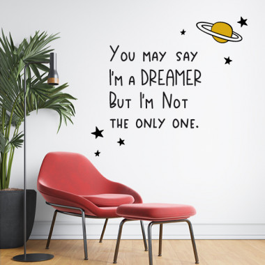 You may say I'm a dreamer but I'ma not the only onel - Stickers muraux décoratifs