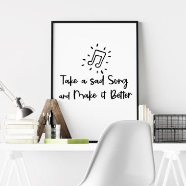 Take a sad song and make it better - Làmina decorativa