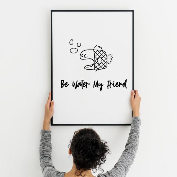 Be water my friend - Lámina decorativa de pared